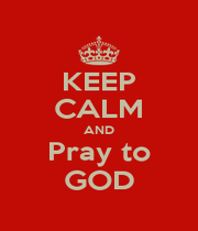 KEEP CALM AND Pray to GOD - Personalised Poster A1 size