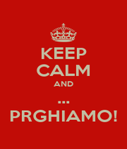 KEEP CALM AND ... PRGHIAMO! - Personalised Poster A1 size