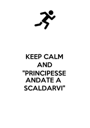 """KEEP CALM AND """"PRINCIPESSE ANDATE A  SCALDARVI"""" - Personalised Poster A1 size"""