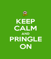 KEEP CALM AND PRINGLE ON - Personalised Poster A1 size
