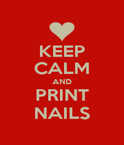 KEEP CALM AND PRINT NAILS - Personalised Poster A1 size