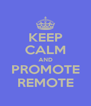 KEEP CALM AND PROMOTE REMOTE - Personalised Poster A1 size