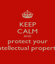 KEEP CALM AND protect your intellectual property - Personalised Poster A1 size