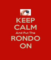 KEEP CALM And Put The RONDO ON - Personalised Poster A1 size