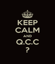 KEEP CALM AND Q.C.C ? - Personalised Poster A4 size
