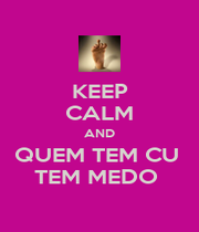 KEEP CALM AND QUEM TEM CU  TEM MEDO  - Personalised Poster A4 size
