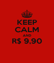 KEEP CALM AND R$ 9,90  - Personalised Poster A1 size