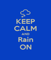KEEP CALM AND Rain ON - Personalised Poster A1 size