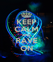KEEP CALM AND RAVE ON - Personalised Poster A1 size