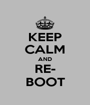 KEEP CALM AND RE- BOOT - Personalised Poster A1 size