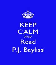 KEEP CALM AND Read P.J. Bayliss - Personalised Poster A1 size