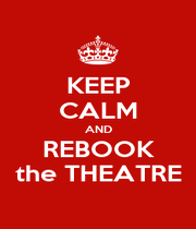 KEEP CALM AND REBOOK the THEATRE - Personalised Poster A1 size