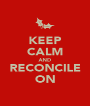 KEEP CALM AND RECONCILE ON - Personalised Poster A4 size