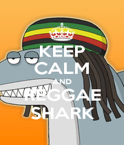 KEEP CALM AND REGGAE SHARK - Personalised Poster A4 size