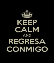 KEEP CALM AND REGRESA CONMIGO - Personalised Poster A1 size
