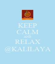KEEP CALM AND RELAX @KALILAYA - Personalised Poster A1 size