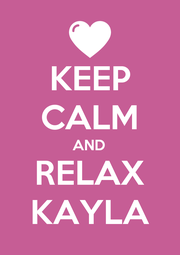 KEEP CALM AND RELAX KAYLA - Personalised Poster A4 size