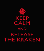 KEEP CALM AND RELEASE THE KRAKEN - Personalised Poster A1 size
