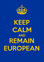 KEEP CALM AND REMAIN EUROPEAN - Personalised Poster A1 size