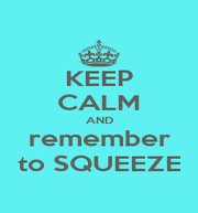 KEEP CALM AND remember to SQUEEZE - Personalised Poster A4 size