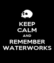KEEP CALM AND REMEMBER WATERWORKS - Personalised Poster A1 size