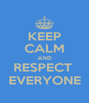 KEEP CALM AND RESPECT  EVERYONE - Personalised Poster A1 size