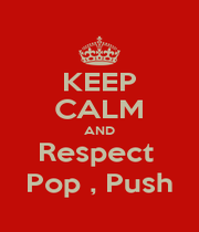 KEEP CALM AND Respect  Pop , Push - Personalised Poster A4 size
