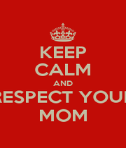 KEEP CALM AND RESPECT YOUR MOM - Personalised Poster A1 size