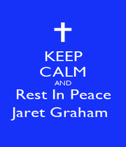 KEEP CALM AND Rest In Peace Jaret Graham  - Personalised Poster A1 size