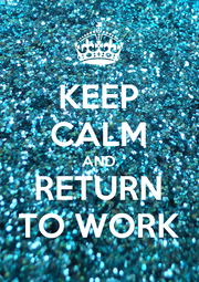 KEEP CALM AND RETURN TO WORK - Personalised Poster A1 size