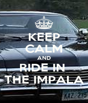 KEEP CALM AND RIDE IN  THE IMPALA - Personalised Poster A4 size
