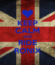 KEEP CALM AND RIDE RONIX - Personalised Poster A1 size