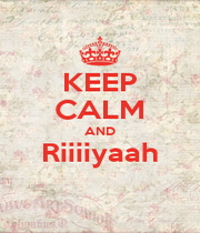 KEEP CALM AND Riiiiyaah  - Personalised Poster A4 size