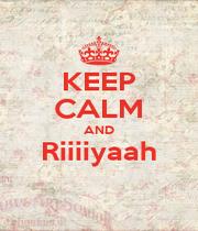 KEEP CALM AND Riiiiyaah  - Personalised Poster A1 size
