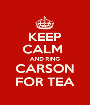 KEEP CALM  AND RING CARSON FOR TEA - Personalised Poster A4 size