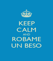 KEEP CALM AND ROBAME UN BESO - Personalised Poster A1 size