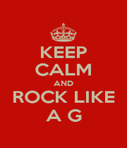 KEEP CALM AND ROCK LIKE A G - Personalised Poster A1 size