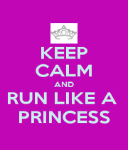 KEEP CALM AND RUN LIKE A  PRINCESS - Personalised Poster A1 size