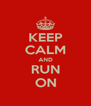 KEEP CALM AND RUN ON - Personalised Poster A1 size
