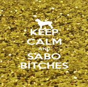 KEEP CALM AND SABO BITCHES - Personalised Poster A1 size