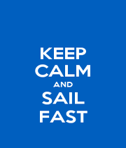 KEEP CALM AND SAIL FAST - Personalised Poster A1 size