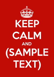 KEEP CALM AND (SAMPLE TEXT) - Personalised Poster A1 size