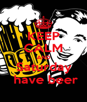 KEEP CALM AND Saturday  have beer - Personalised Poster A1 size