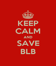 KEEP CALM AND SAVE BLB - Personalised Poster A1 size