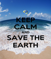 KEEP CALM AND SAVE THE EARTH - Personalised Poster A1 size