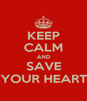 KEEP CALM AND SAVE YOUR HEART - Personalised Poster A1 size
