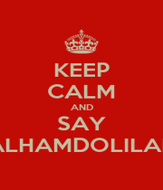 KEEP CALM AND SAY ALHAMDOLILAH - Personalised Poster A1 size