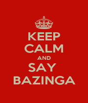 KEEP CALM AND SAY  BAZINGA - Personalised Poster A1 size