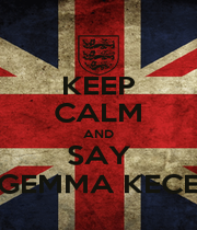 KEEP CALM AND SAY GEMMA KECE - Personalised Poster A1 size