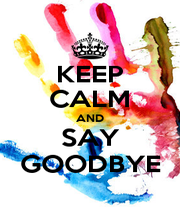 KEEP CALM AND SAY GOODBYE - Personalised Poster A1 size